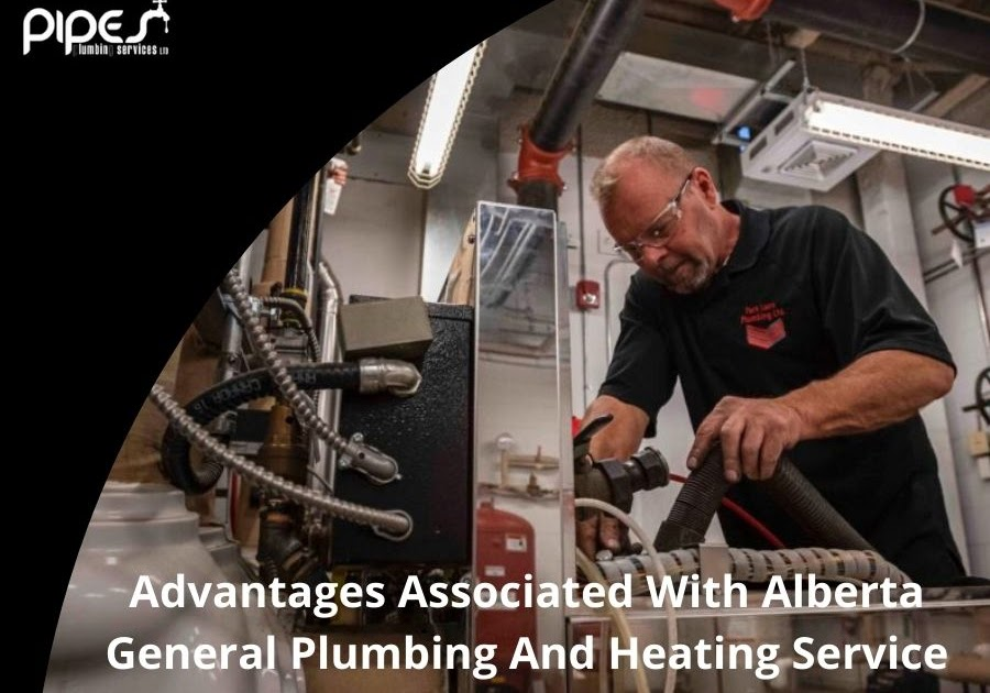 Advantages Associated With Alberta General Plumbing And Heating Service